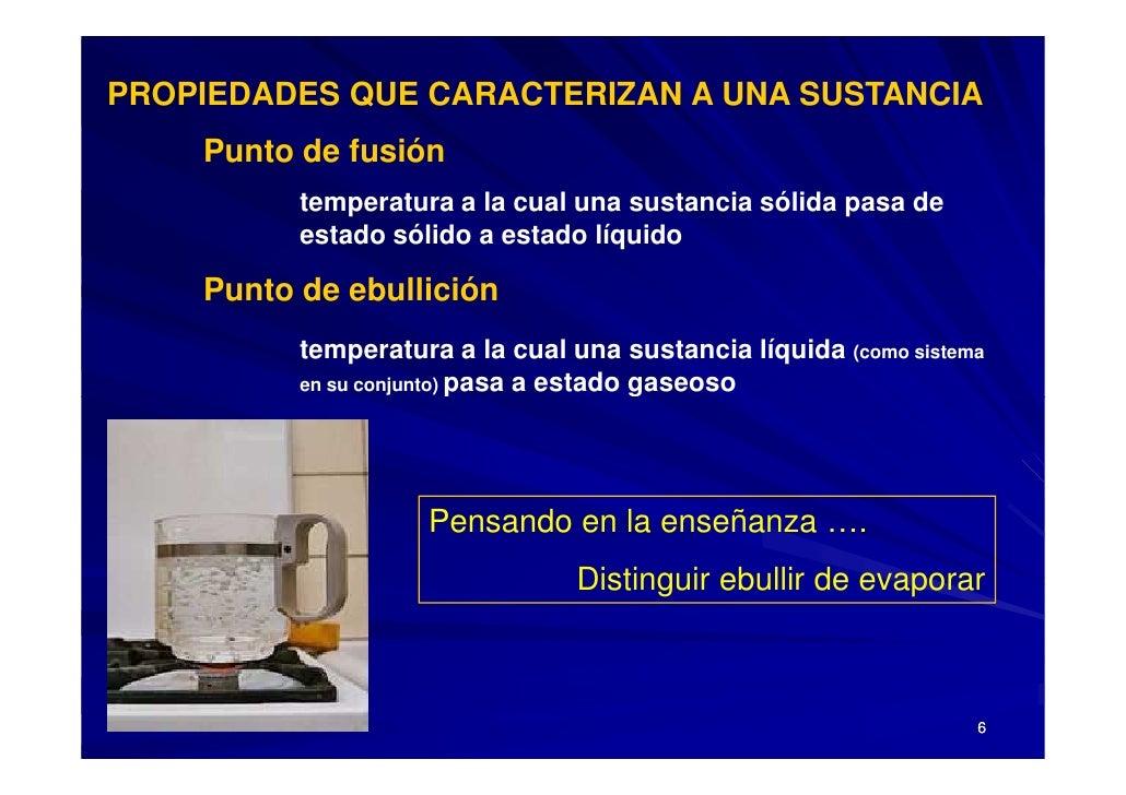 PROPIEDADES QUE CARACTERIZAN A UNA SUSTANCIA     Punto de fusión           temperatura a la cual una sustancia sólida pasa...