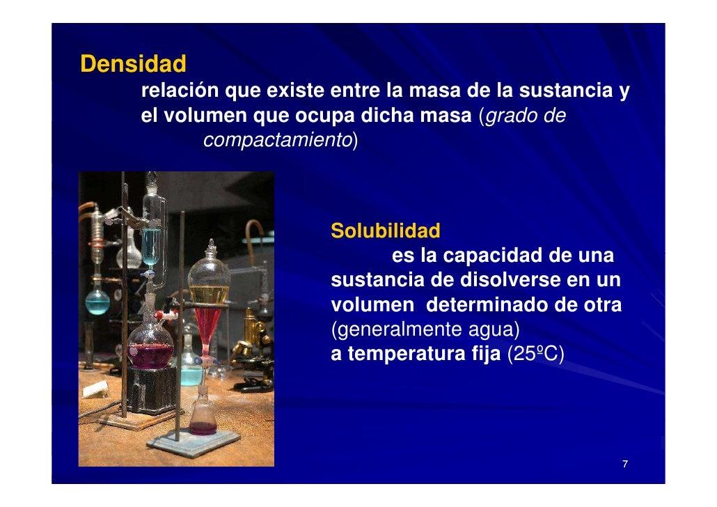 Densidad     relación que existe entre la masa de la sustancia y     el volumen que ocupa dicha masa (grado de            ...