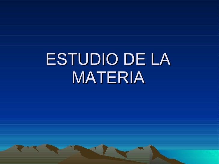 ESTUDIO DE LA MATERIA
