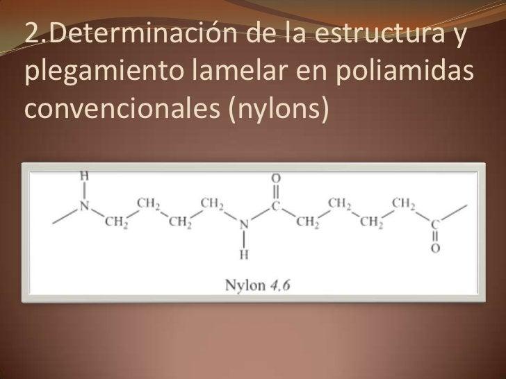 2.Determinación de la estructura y plegamiento lamelar en poliamidas convencionales (nylons)<br />