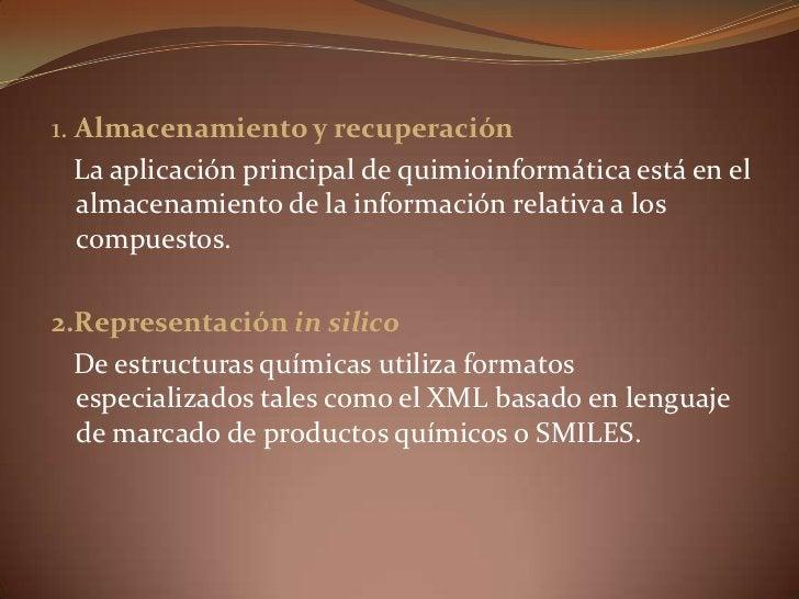 1. Almacenamiento y recuperación <br />   La aplicación principal de quimioinformática está en el almacenamiento de la inf...