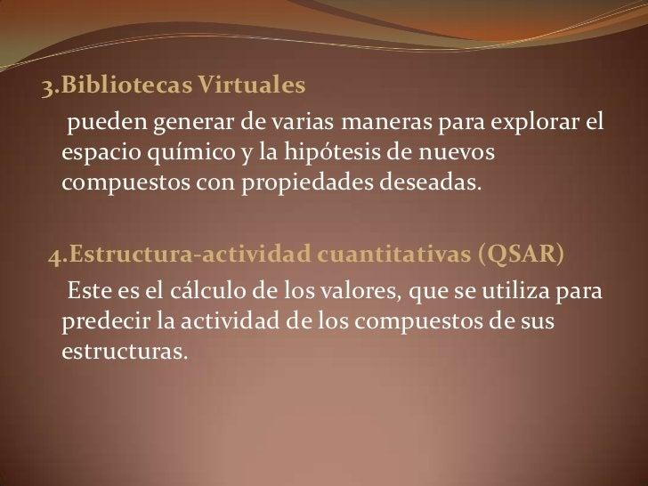 3.Bibliotecas Virtuales <br />    pueden generar de varias maneras para explorar el espacio químico y la hipótesis de nuev...