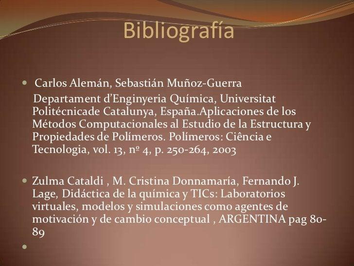 Bibliografía<br /> Carlos Alemán, Sebastián Muñoz-Guerra<br />Departamentd'Enginyeria Química, UniversitatPolitécnicade Ca...