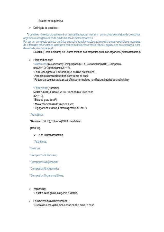 Estudarpara química  Definiçãodepetróleo: *opetróleonãoétodoigualneméumasubstânciapura,massim umacomplexamisturadecompost...