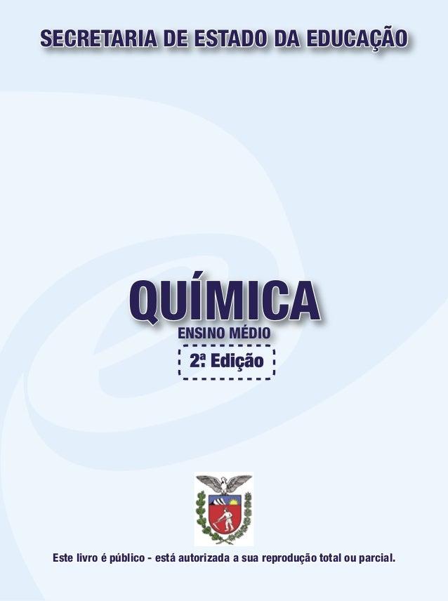 QUÍMICAENSINO MÉDIO SECRETARIA DE ESTADO DA EDUCAÇÃO Este livro é público - está autorizada a sua reprodução total ou parc...