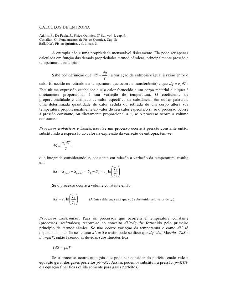 CÁLCULOS DE ENTROPIA Atkins, P., De Paula, J., Físico-Química, 8ª Ed., vol. 1, cap. 4; Castellan, G., Fundamentos de Físic...