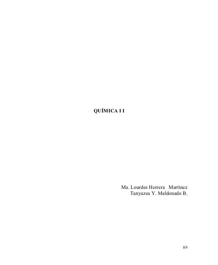 QUÍMICA I I         Ma. Lourdes Herrera Martínez             Tanyazea Y. Maldonado B.                                   89