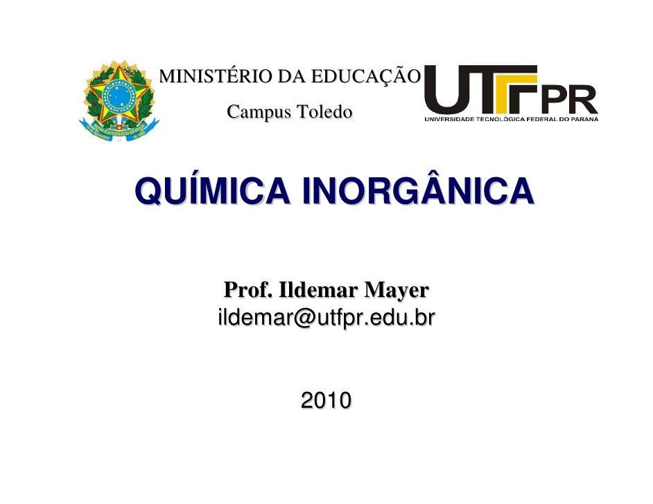 MINISTÉRIO DA EDUCAÇÃO       Campus Toledo    QUÍMICA INORGÂNICA        Prof. Ildemar Mayer      ildemar@utfpr.edu.br     ...
