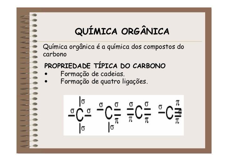 QUÍMICA ORGÂNICAQuímica orgânica é a química dos compostos docarbonoPROPRIEDADE TÍPICA DO CARBONO•   Formação de cadeias.•...