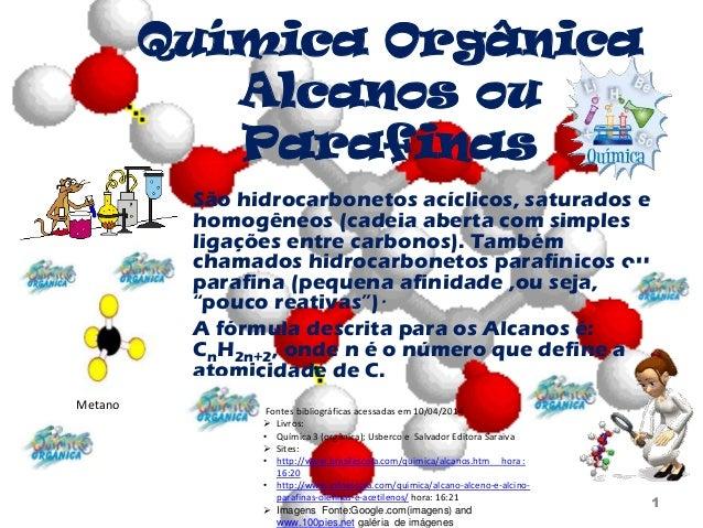 Química Orgânica Alcanos ou Parafinas São hidrocarbonetos acíclicos, saturados e homogêneos (cadeia aberta com simples lig...