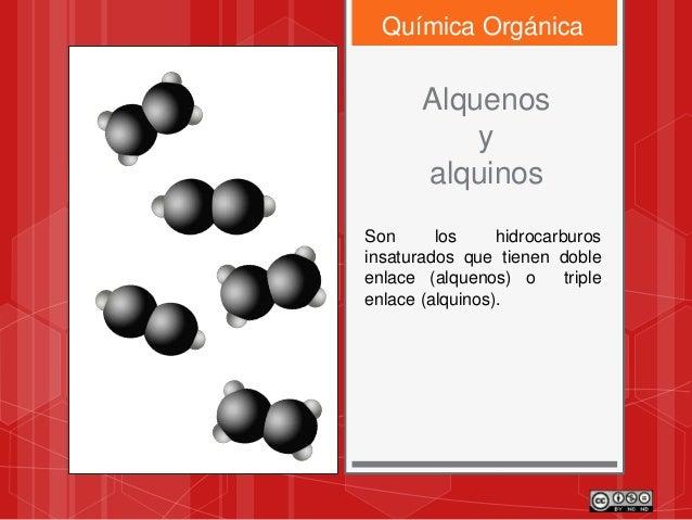 Química Orgánica Alquenos y alquinos Son los hidrocarburos insaturados que tienen doble enlace (alquenos) o triple enlace ...