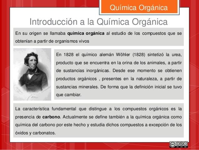 En su origen se llamaba química orgánica al estudio de los compuestos que se obtenían a partir de organismos vivos Química...