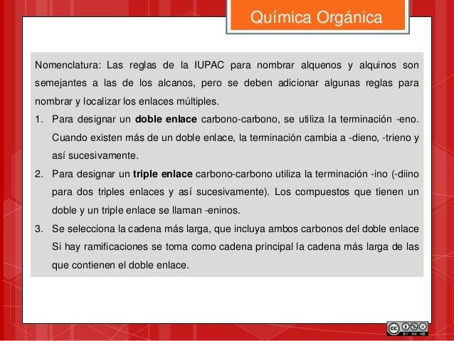 Nomenclatura: Las reglas de la IUPAC para nombrar alquenos y alquinos son semejantes a las de los alcanos, pero se deben a...
