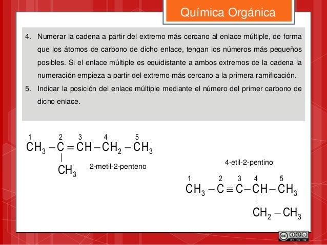 4. Numerar la cadena a partir del extremo más cercano al enlace múltiple, de forma que los átomos de carbono de dicho enla...