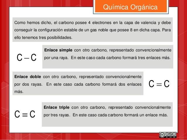 Como hemos dicho, el carbono posee 4 electrones en la capa de valencia y debe conseguir la configuración estable de un gas...