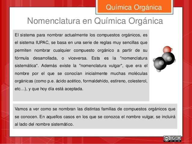 El sistema para nombrar actualmente los compuestos orgánicos, es el sistema IUPAC, se basa en una serie de reglas muy senc...