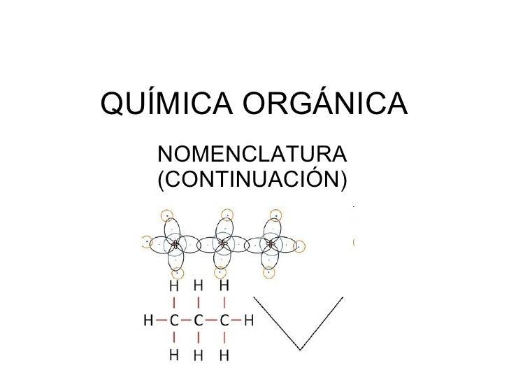 QUÍMICA ORGÁNICA NOMENCLATURA (CONTINUACIÓN)
