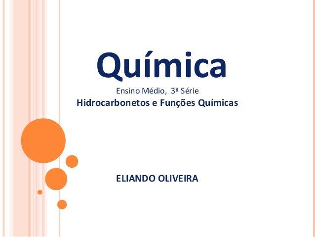 QuímicaEnsino Médio, 3ª Série Hidrocarbonetos e Funções Químicas ELIANDO OLIVEIRA