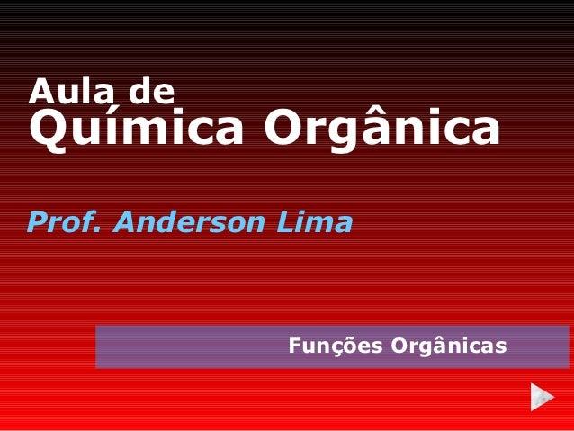 Aula deQuímica OrgânicaProf. Anderson Lima               Funções Orgânicas