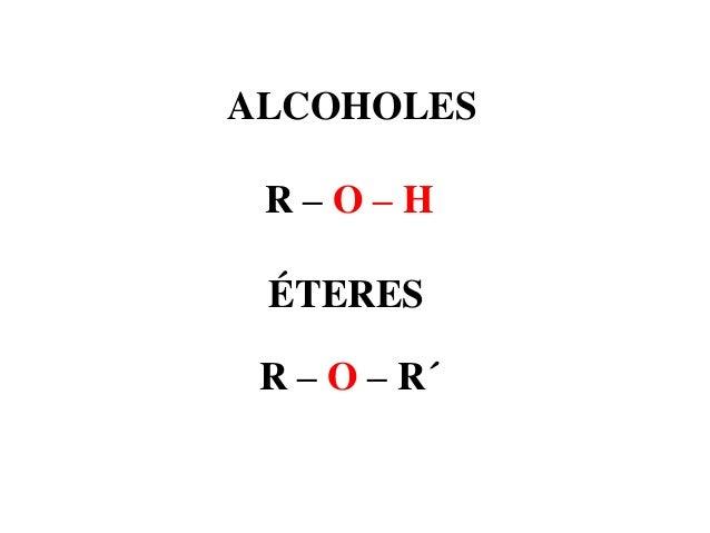 ALCOHOLES R–O–H ÉTERES R – O – R´