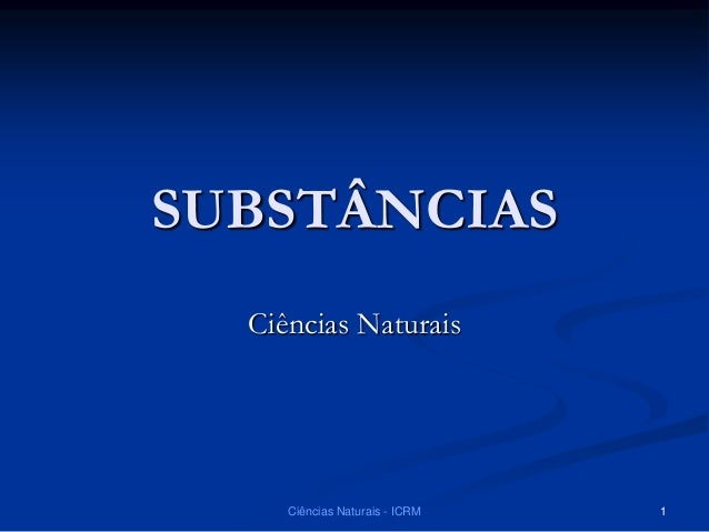 SUBSTÂNCIAS Ciências Naturais Ciências Naturais - ICRM 1
