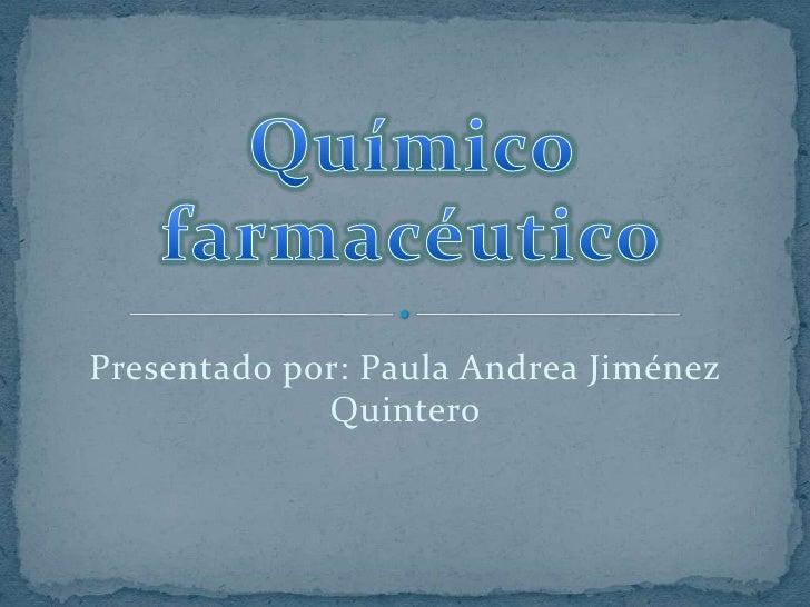 Químico farmacéutico<br />Presentado por: Paula Andrea Jiménez Quintero<br />