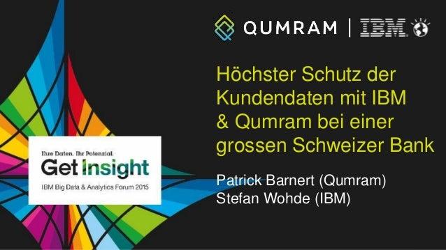 Höchster Schutz der Kundendaten mit IBM & Qumram bei einer grossen Schweizer Bank Patrick Barnert (Qumram) Stefan Wohde (I...