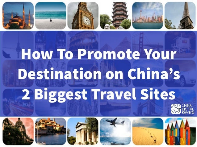 How To Promote Your Destination on China's 2 Biggest Travel Sites