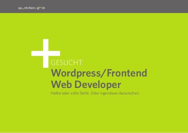 1Gesucht:Wordpress/FrontendWeb DeveloperHalbe oder volle Stelle. Oder irgendwas dazwischen.