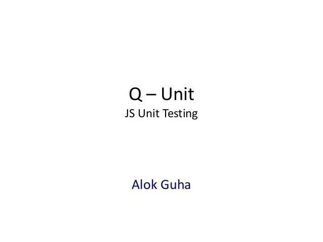 Q – UnitJS Unit TestingAlok Guha