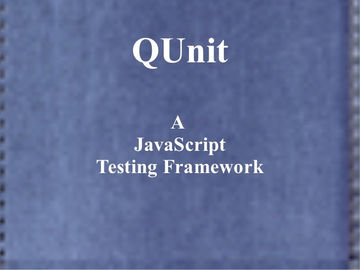 QUnit         A     JavaScriptTesting Framework