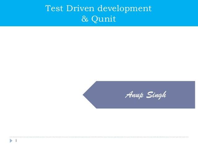 1 Test Driven development & Qunit Anup Singh