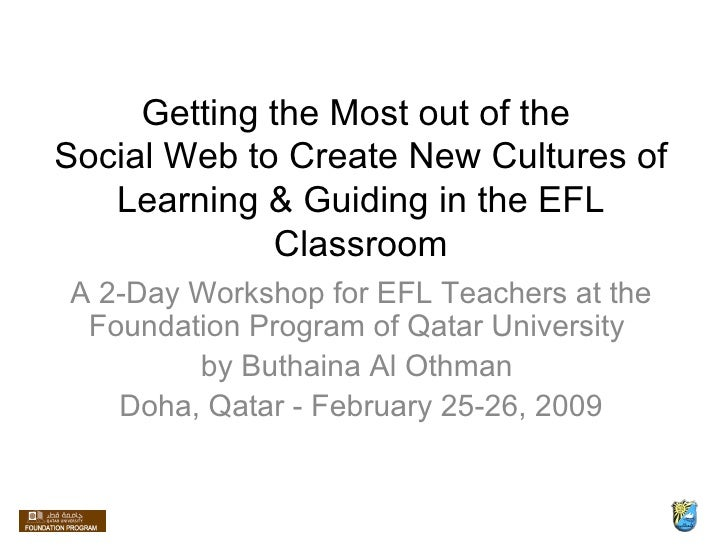 Getting the Most out of the  Social Web to Create New Cultures of Learning & Guiding in the EFL Classroom A 2-Day Workshop...