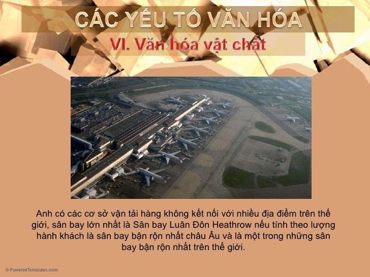 CÁC YẾU TỐ VĂN HÓA<br />VI. Vănhóavậtchất<br />Anh có các cơ sở vận tải hàng không kết nối với nhiều địa điểm trên thế giớ...