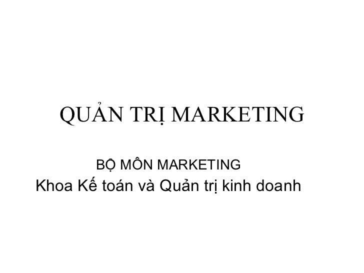 QUẢN TRỊ MARKETING BỘ MÔN MARKETING Khoa Kế toán và Quản trị kinh doanh