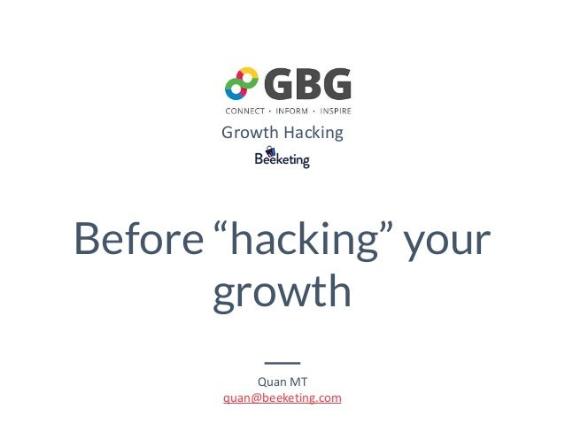 """Before """"hacking"""" your growth QuanMT quan@beeketing.com GrowthHacking"""