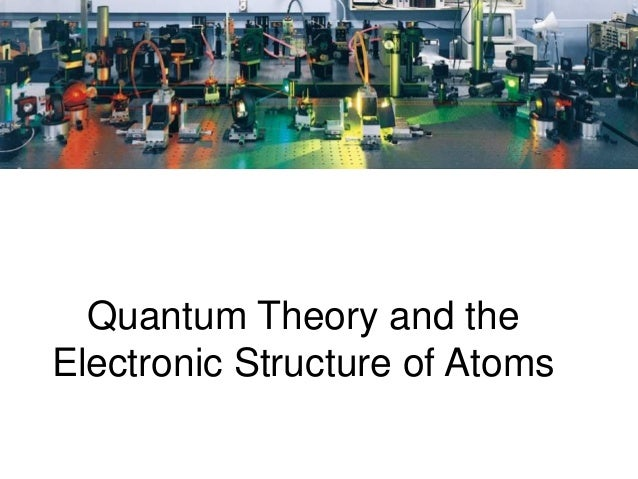 Quantum Theory and theElectronic Structure of Atoms