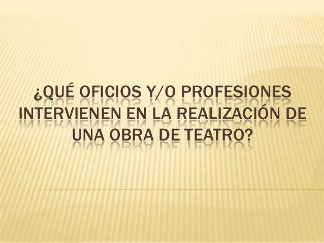 ¿QUÉ OFICIOS Y/O PROFESIONES INTERVIENEN EN LA REALIZACIÓN DE UNA OBRA DE TEATRO?