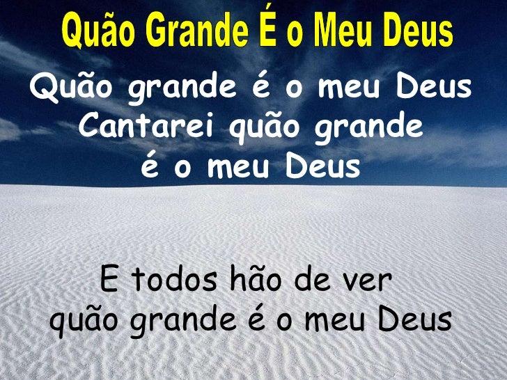 Quão grande é o meu Deus Cantarei quão grande é o meu Deus E todos hão de ver  quão grande é o meu Deus Quão Grande É o Me...