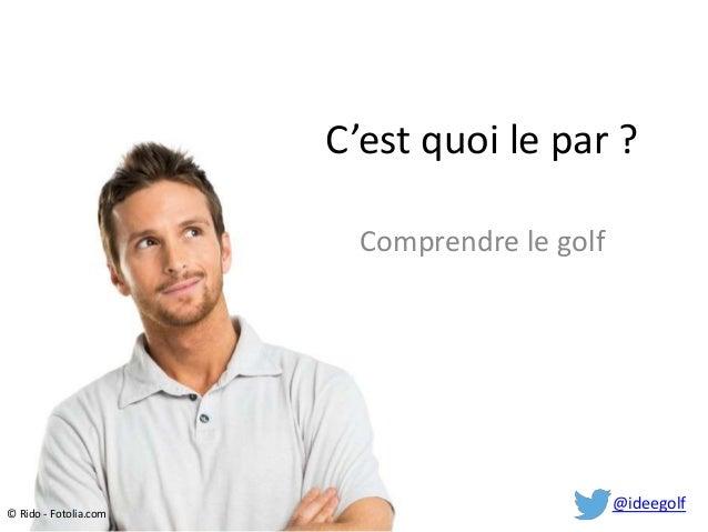 C'est quoi le par ? Comprendre le golf  © Rido - Fotolia.com  @ideegolf