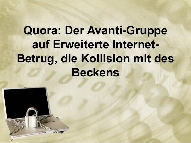 Quora: Der Avanti-Gruppe auf Erweiterte Internet- Betrug, die Kollision mit des Beckens