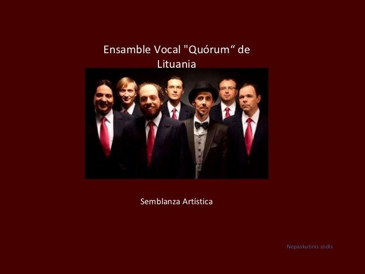 "Ensamble Vocal ""Quórum"" de Lituania Semblanza Artística Nepaskutinis zodis"