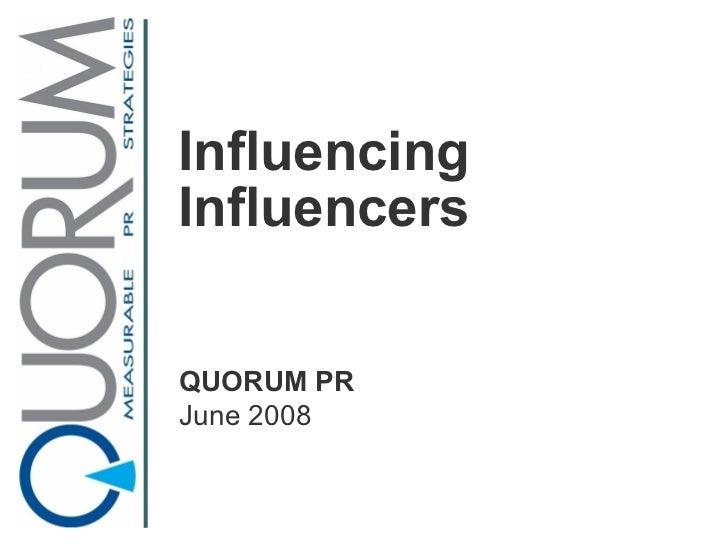 Influencing Influencers QUORUM PR June 2008