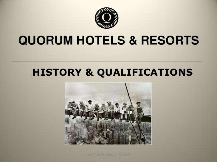 QUORUM HOTELS & RESORTS<br />HISTORY & QUALIFICATIONS<br />1<br />QUORUM HOTELS & RESORTS<br />