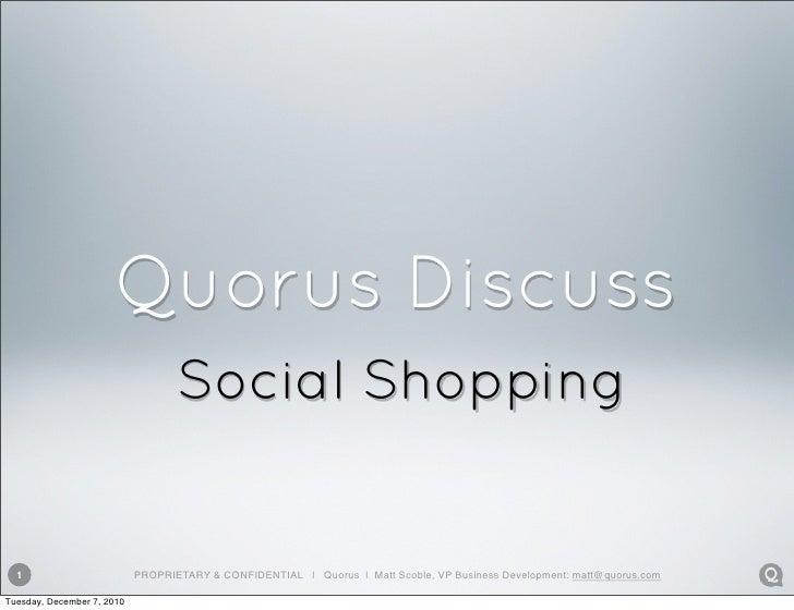 Quorus Discuss                                   Social Shopping  1                         PROPRIETARY & CONFIDENTIAL   Q...