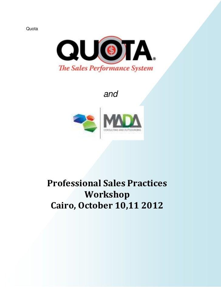 Quota                     and        Professional Sales Practices                 Workshop         Cairo, October 10,11 2012