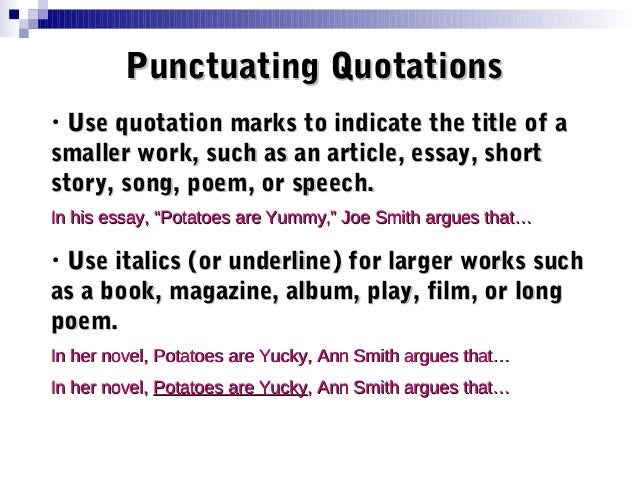 quotations or italics for essays When referring to a title, use italics (or underlining in handwriting) for longer works and quotation marks for shorter works don't use either one for the title on a document you are writing yourself, such as an essay.