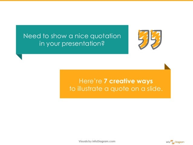 Here're 7 creative ways to illustrate a quote on a slide. Need to show a nice quotation in your presentation?