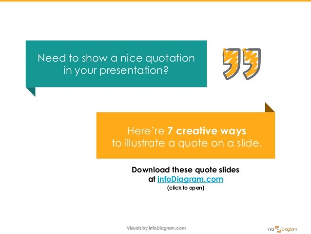 Need to show a nice quotation in your presentation? Download these quote slides at infoDiagram.com (click to open) Here're...