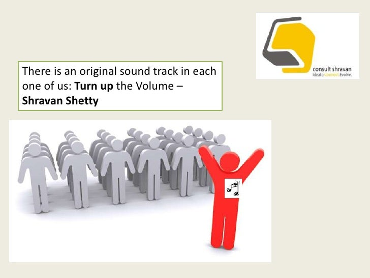 There is an original sound track in each one of us: Turn up the Volume –ShravanShetty<br />